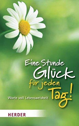 9783451323515: Eine Stunde Gl�ck f�r jeden Tag!: Worte voll Lebensweisheit