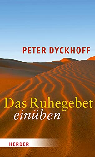Das Ruhegebet einüben - Peter Dyckhoff