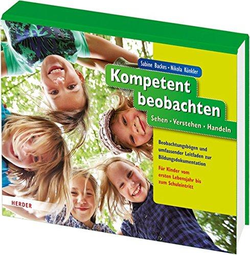 9783451327919: Kompetent beobachten: Sehen - Verstehen - Handeln. Beobachtungsbögen und umfassender Leitfaden zur Bildungsdokumentation. Für Kinder vom ersten Lebensjahr bis zum Schuleintritt