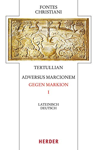 9783451328961: Tertullian, Adversus Marcionem - Gegen Markion I: Lateinisch - Deutsch