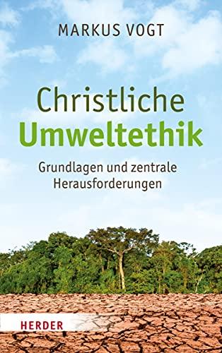 9783451329845: Christliche Umweltethik: Grundlagen und zentrale Herausforderungen