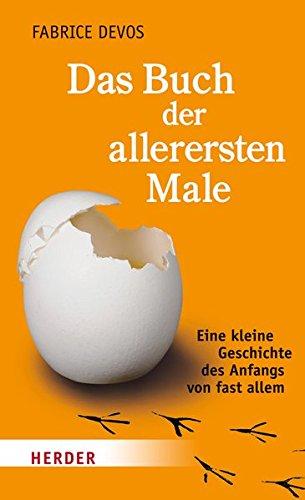 9783451332180: Das Buch der allerersten Male: Eine kleine Geschichte des Anfangs von fast allem