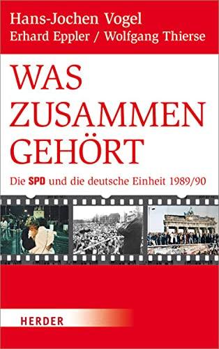 9783451333811: Was zusammengehört: Die SPD und die deutsche Einheit 1989/90