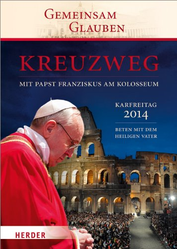 9783451334689: Kreuzweg mit Papst Franziskus am Kolosseum: Beten mit dem Heiligen Vater Karfreitag 2014