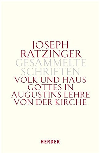 9783451340536: Joseph Ratzinger - Gesammelte Schriften: Volk und Haus Gottes in Augustins Lehre von der Kirche: Bd 1