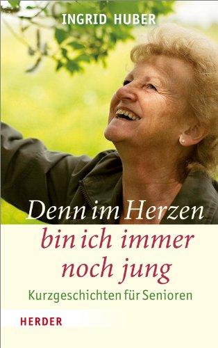 Denn im Herzen bin ich immer noch jung: Ingrid Huber