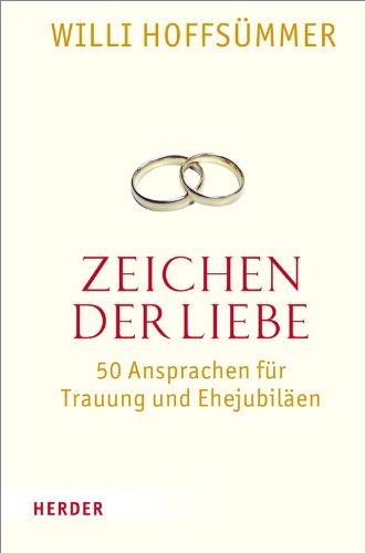 9783451341533: Zeichen der Liebe: 50 Ansprachen für Trauung und Ehejubiläen