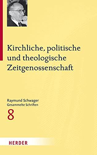 Kirchliche, politische und theologische Zeitgenossenschaft (Hardback): Raymund Schwager