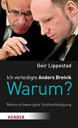 9783451342745: Ich verteidigte Anders Breivik. Warum?: Meine schwierigste Strafverteidigung