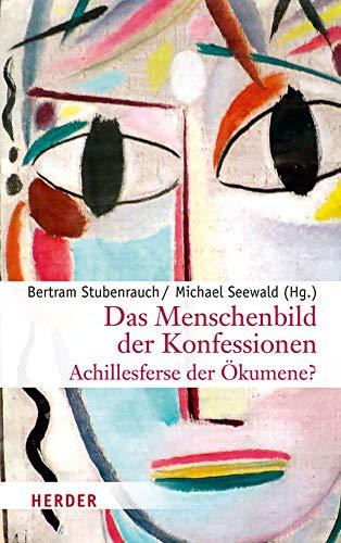 9783451347672: Das Menschenbild der Konfessionen - Achillesferse der Ökumene?
