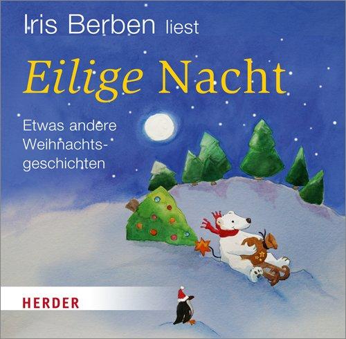 Eilige Nacht: Etwas andere Weihnachtsgeschichten : Etwas andere Weihnachtsgeschichten - Iris Berben