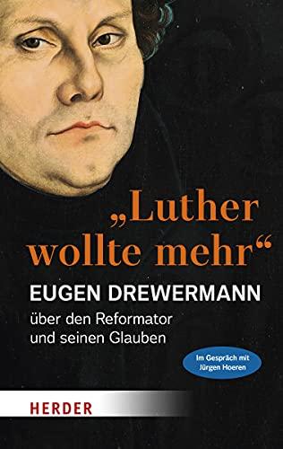 """Luther wollte mehr"""": Der Reformator und sein Glaube : Der Reformator und sein Glaube"""