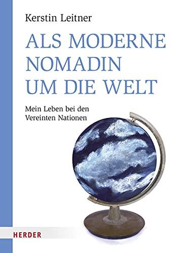 9783451375828: Als moderne Nomadin um die Welt: Mein Leben bei den Vereinten Nationen