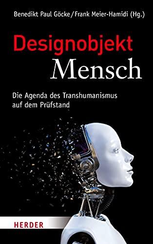 Designobjekt Mensch. Die Agenda des Transhumanismus auf: Göcke, Benedikt Paul