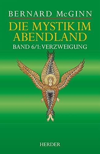 Die Mystik im Abendland: Band 6/1: Verzweigung. Protestantische Mystik 1500-1650: Bernard McGinn, ...