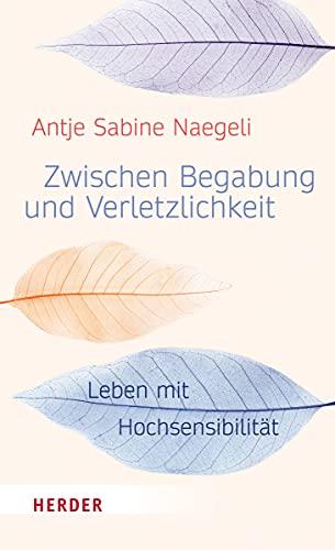 9783451600098: Naegeli, A: Zwischen Begabung und Verletzlichkeit