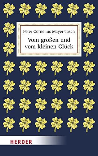 Vom großen und vom kleinen Glück; Deutsch; durchgeh. zweifarbig, mit Abbildungen - Peter Cornelius Mayer-Tasch