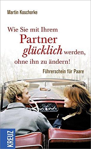 9783451610103: Wie Sie mit Ihrem Partner glücklich werden, ohne ihn zu ändern: Führerschein für Paare