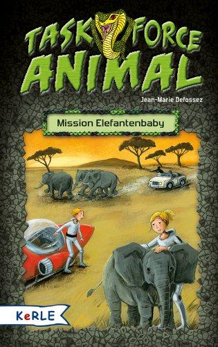 Task Force Animal - Mission Elefantenbaby.: Defossez, Jean-Marie