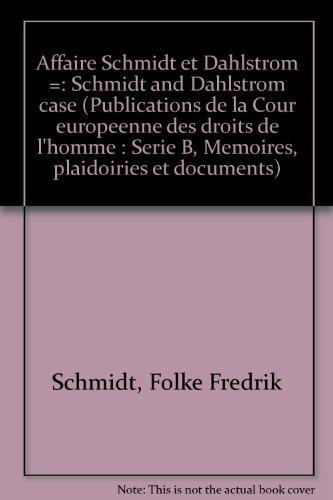 9783452183323: Affaire Schmidt et Dahlstrom =: Schmidt and Dahlstrom case (Publications de la Cour europeenne des droits de l'homme : Serie B, Memoires, plaidoiries et documents) (French Edition)