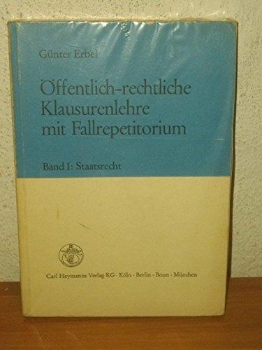 Öffentlich-rechtliche Klausurenlehre mit Fallrepetitorium Bd. 1., Staatsrecht: Erbel, Günter: