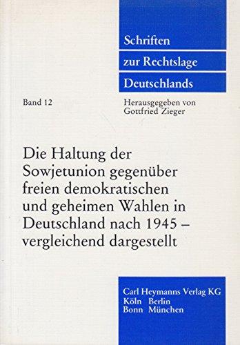 9783452210241: Die Haltung der Sowjetunion gegenüber freien demokratischen und geheimen Wahlen in Deutschland nach 1945, vergleichend dargestellt: Symposium 23.-24. ... zur Rechtslage Deutschlands) (German Edition)