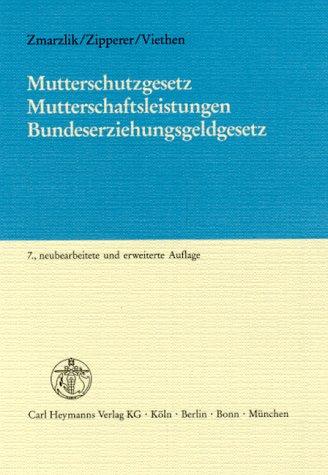 Mutterschutzgesetz: Mutterschaftsleistungen Bundeserziehungsgeldgesetz: Zmarzlik, Johannes, Zipperer,