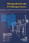 9783452243317: Weltgeschichte des Erfindungsschutzes. Erfinder und Patente im Spiegel der Zeiten.
