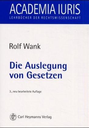 Die Auslegung von Gesetzen: Eine Einführung. 2 Auflage.: Wank, Rolf: