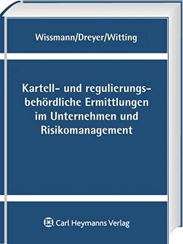 Kartell- und regulierungsbehördliche Ermittlungen im Unternehmen und Risikomanagement: Martin ...
