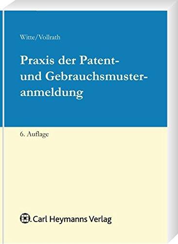 Praxis der Patent- und Gebrauchsmusteranmeldung: J�rgen Witte