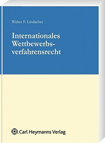 Internationales Wettbewerbsverfahrensrecht: Walter F. Lindacher