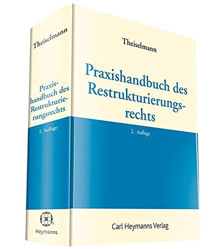 Praxishandbuch des Restrukturierungsrechts: Rüdiger Theiselmann