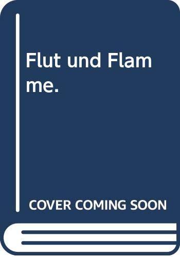 Flut und Flamme.