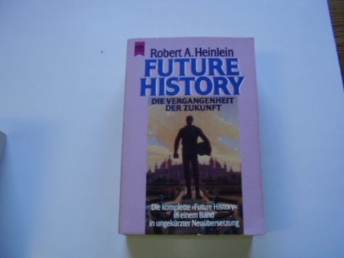 Die Vergangenheit der Zukunft. Die komplette Future: Heinlein, Robert A
