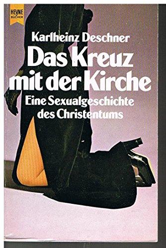 Das Kreuz mit der Kirche : eine Sexualgeschichte des Christentums. Heyne-Sachbuch Nr.01/7032. - Deschner, Karlheinz