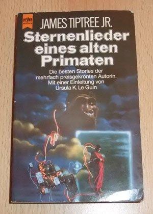 Sternenlieder eines alten Primaten: Erzählungen. Heyne-Science-fiction & Fantasy ; Bd. 4459^. - Tiptree, James