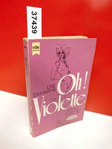 Oh Violette : Erotischer Roman. Mit Ill. von Léonor Fini. [Dt. Übers. von Gesa Nibbe] / Heyne-Bücher ; Nr. 5701 - Deharme, Lise