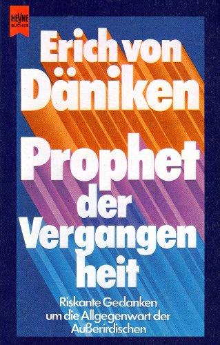 9783453012110: Prophet der Vergangenheit. Riskante Gedanken um die Allgegenwart der AuÃ?erirdischen