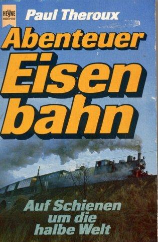 9783453013506: Abenteuer Eisenbahn. Auf Schienen um die halbe Welt