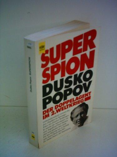 Superspion: Der Doppelagent im 2. Weltkrieg: Popov Dusko