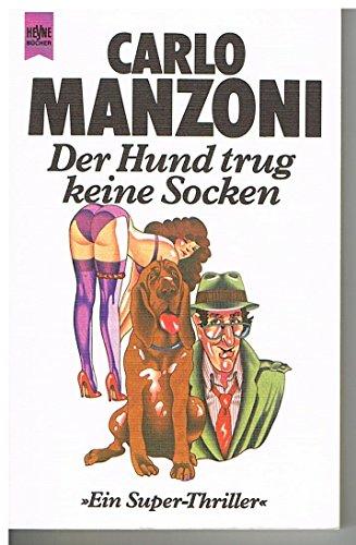 Der Hund trug keine Socken: Ein Super-Thriller: Carlo Manzoni