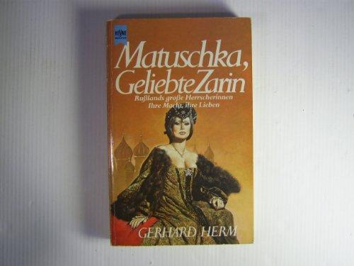 Matuschka, geliebte Zarin. Rußlands große Herrscherinnen. - Herm, Gerhard