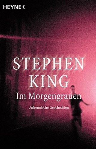 Im Morgengrauen : Unheimliche Geschichten: Skeleton Crew: Stephen King