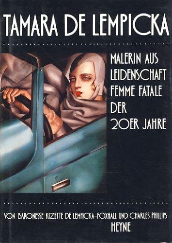 Tamara de Lempicka. Malerin aus Leidenschaft - Femme fatale der 20er Jahre. - Lempicka-Foxhall, Kizette de und Charles L. Philipps