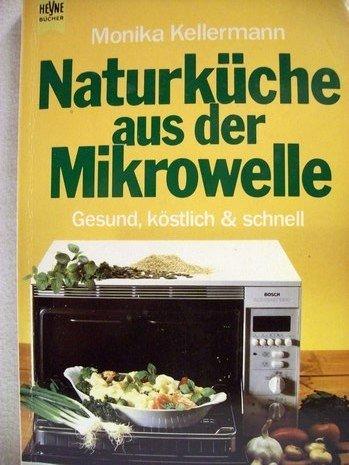 9783453026995: Naturküche aus der Mikrowelle. Gesund, köstlich und schnell.