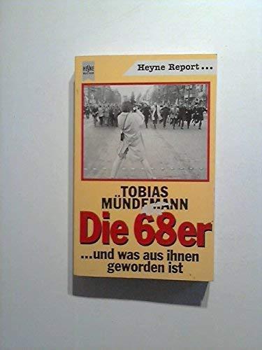 9783453028395: Die 68er: --und was aus ihnen geworden ist (Heyne Report) (German Edition)
