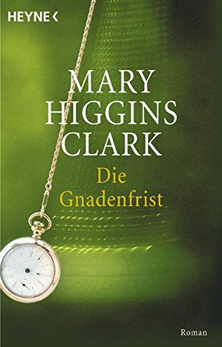 Die Gnadenfrist. Roman. (9783453028722) by Mary Higgins Clark
