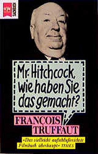 Mr. Hitchcock, wie haben Sie das gemacht? (=Heyne Sachbuch 14): Truffaut , Francois ;