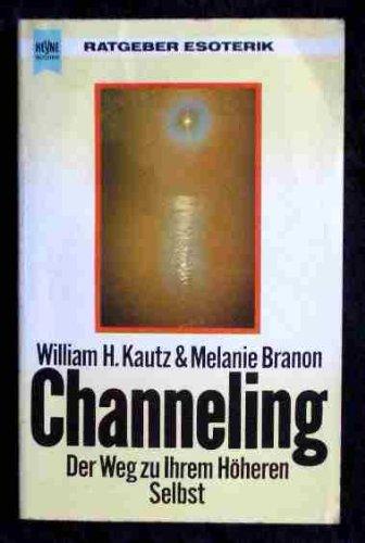 Channeling Der Weg zu Ihrem Höheren Selbst: Kautz, William H./